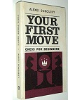 Your First Move: Chess for Beginners. A. Sokolsky